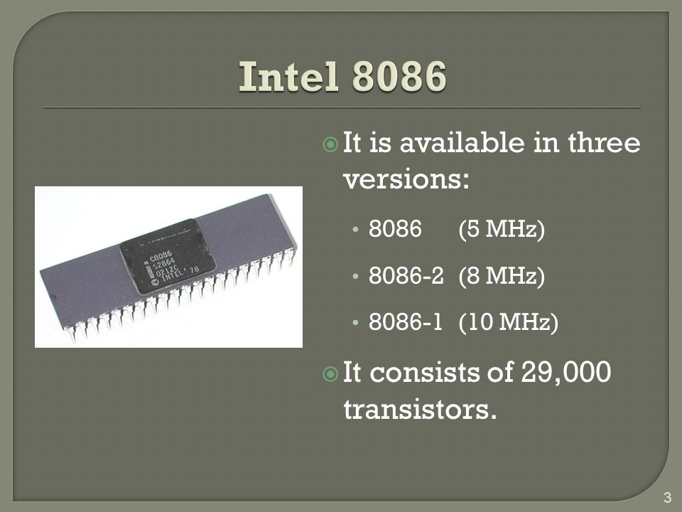 Intel 8086 It is available in three versions: