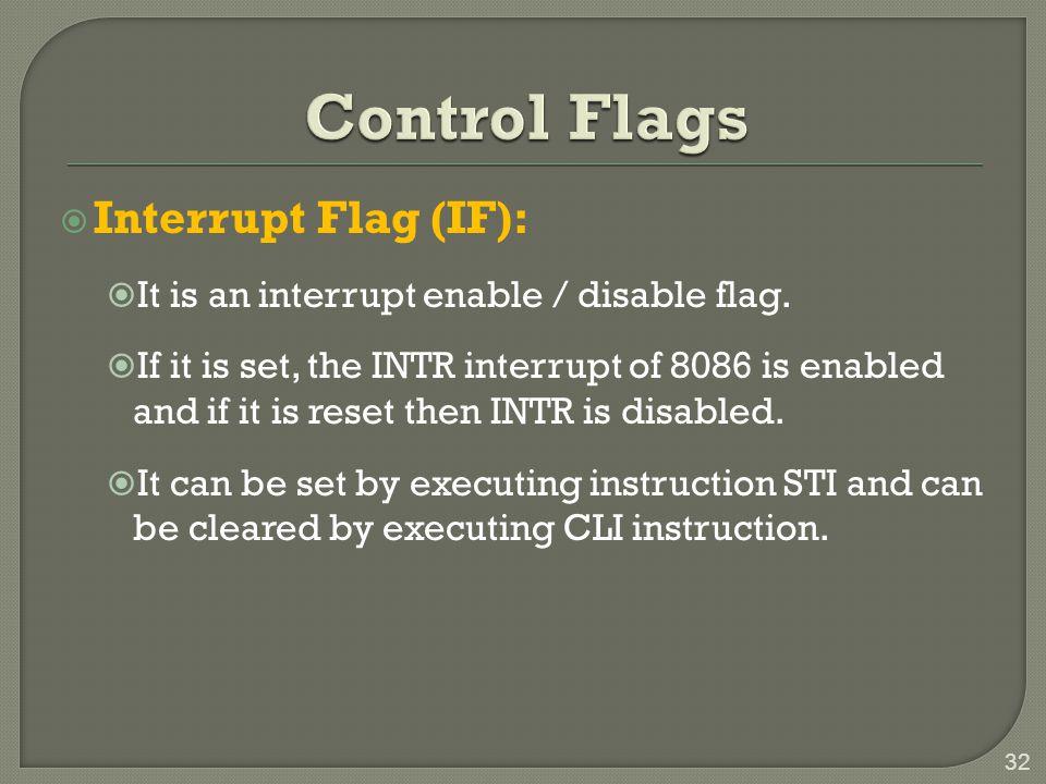 Control Flags Interrupt Flag (IF):