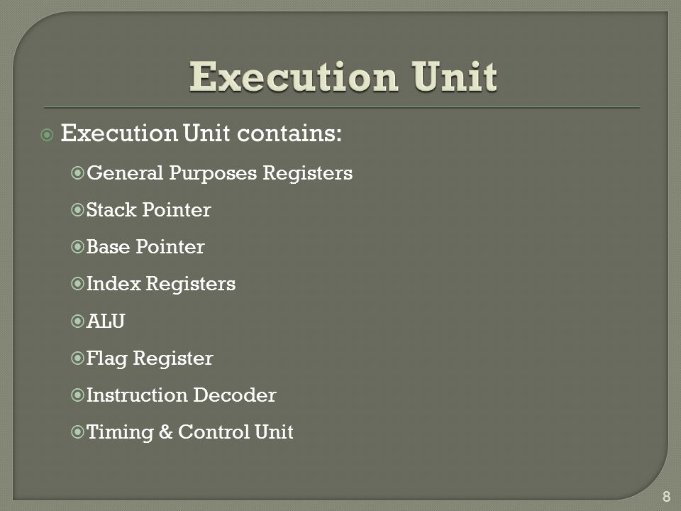 Execution Unit Execution Unit contains: General Purposes Registers