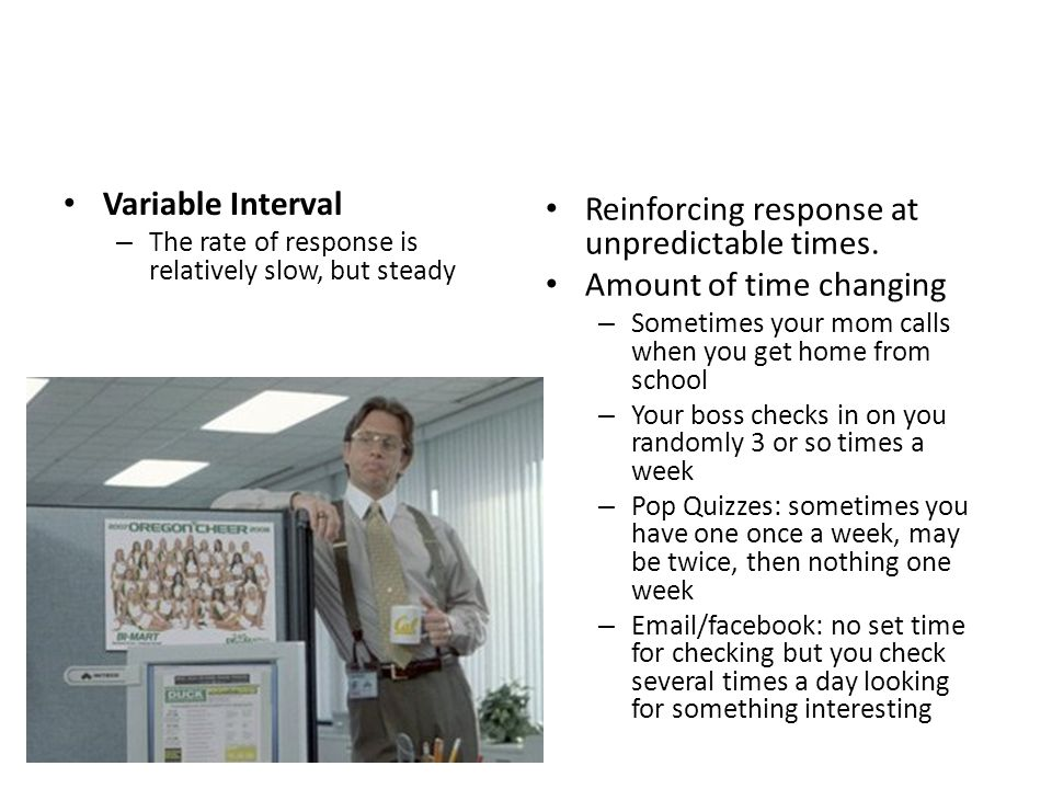 Reinforcing response at unpredictable times. Amount of time changing