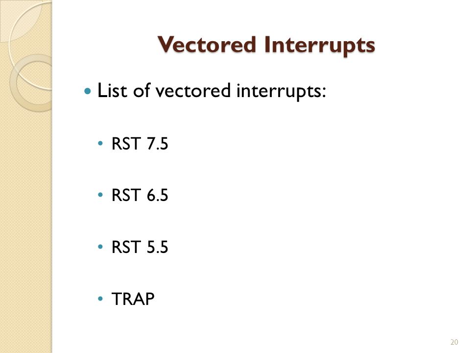 Vectored Interrupts List of vectored interrupts: RST 7.5 RST 6.5