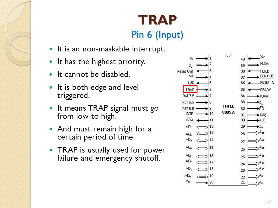 TRAP Pin 6 (Input) It is an non-maskable interrupt.