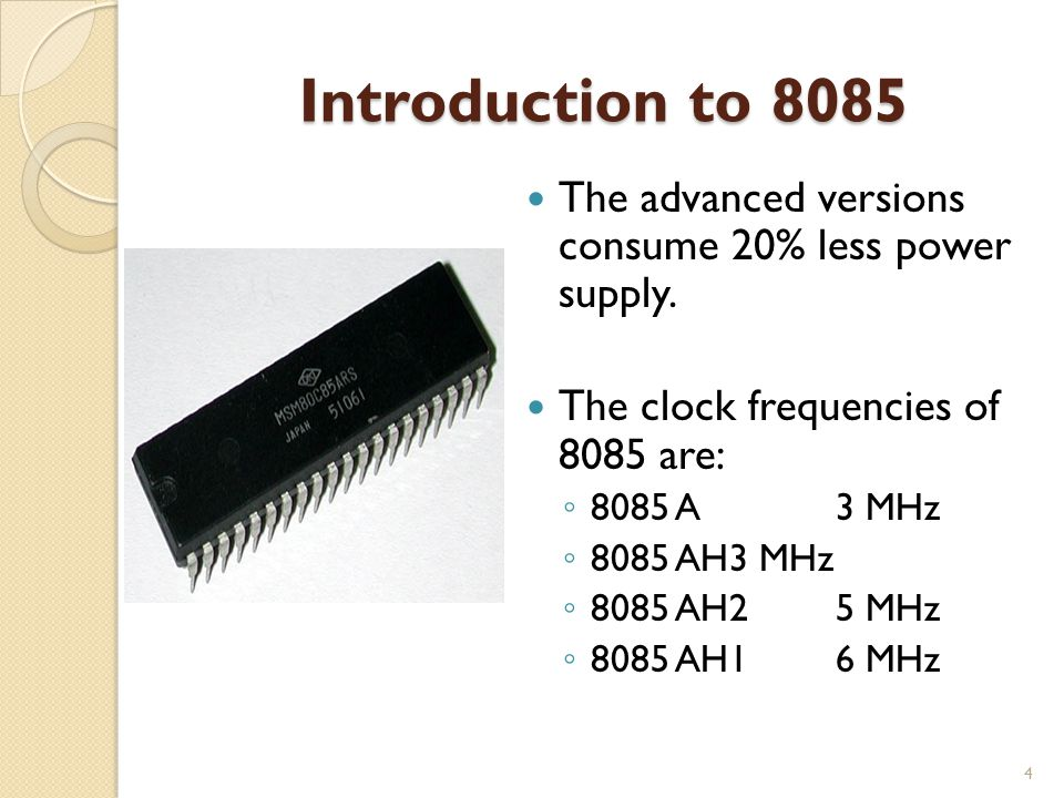 Introduction to 8085 The advanced versions consume 20% less power supply. The clock frequencies of 8085 are:
