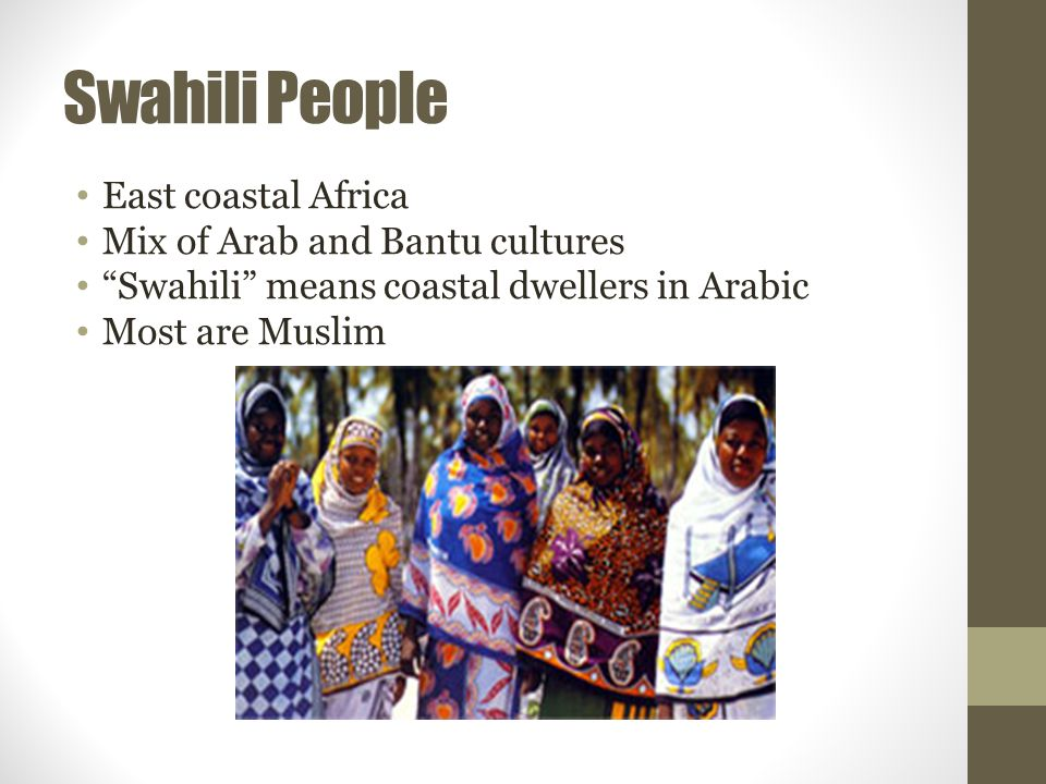 Swahili People East coastal Africa Mix of Arab and Bantu cultures