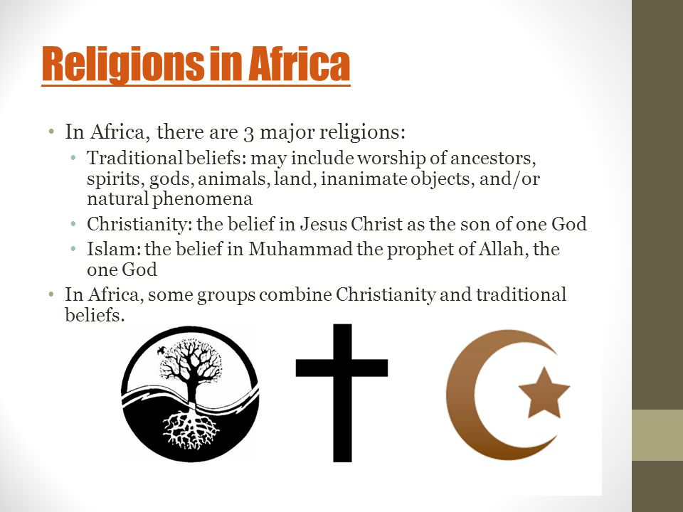 Religions in Africa In Africa, there are 3 major religions: