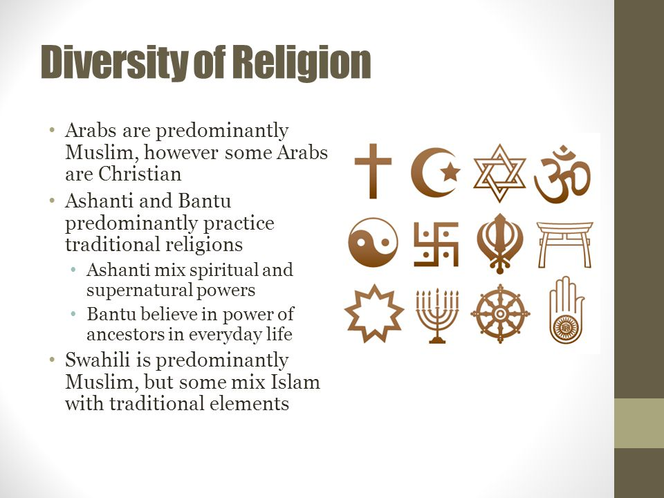 Diversity of Religion Arabs are predominantly Muslim, however some Arabs are Christian.