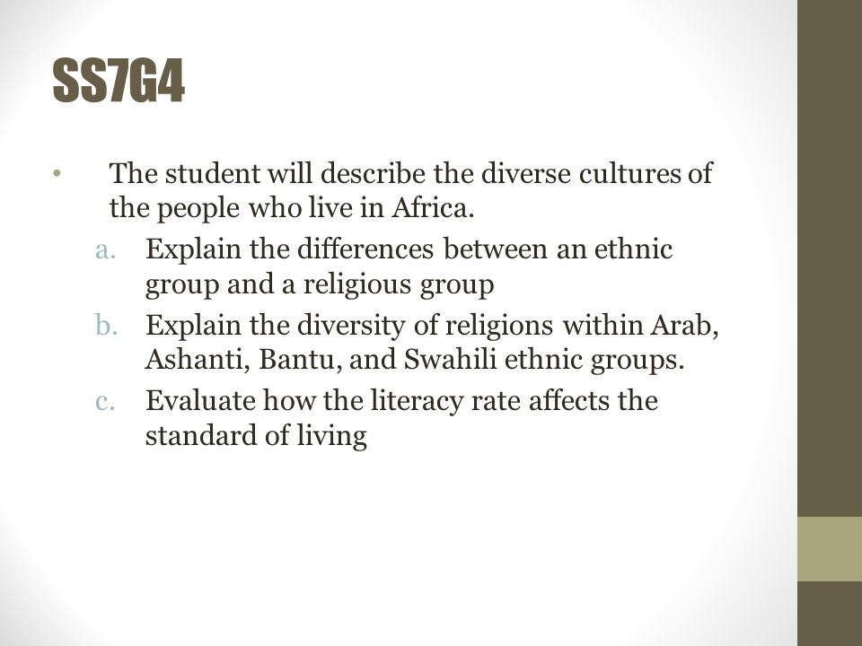 SS7G4 The student will describe the diverse cultures of the people who live in Africa.