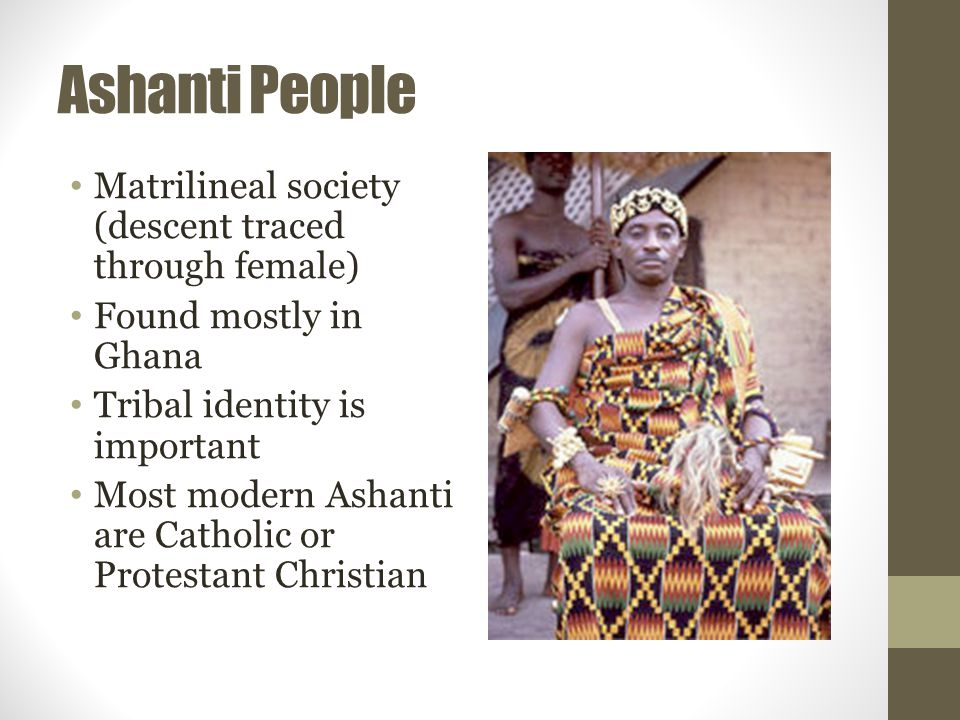 Ashanti People Matrilineal society (descent traced through female)