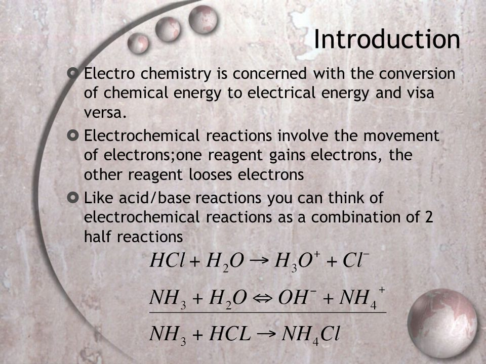 Introduction Electro chemistry is concerned with the conversion of chemical energy to electrical energy and visa versa.
