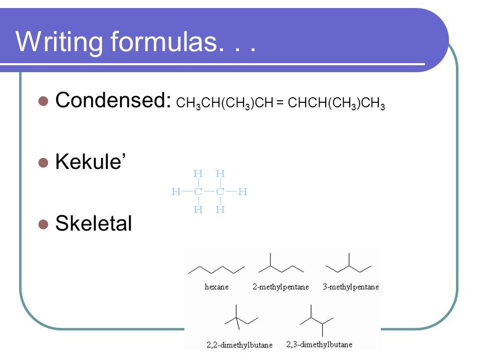 Writing formulas. . . Condensed: CH3CH(CH3)CH = CHCH(CH3)CH3 Kekule'
