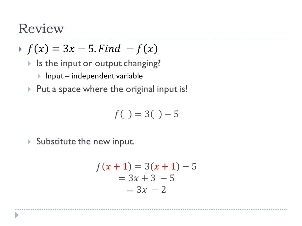 Review 𝑓 𝑥 =3𝑥−5. 𝐹𝑖𝑛𝑑 −𝑓 𝑥 Is the input or output changing