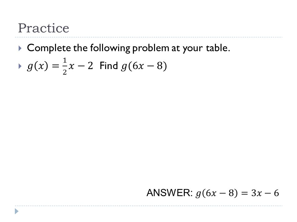 Practice Complete the following problem at your table.
