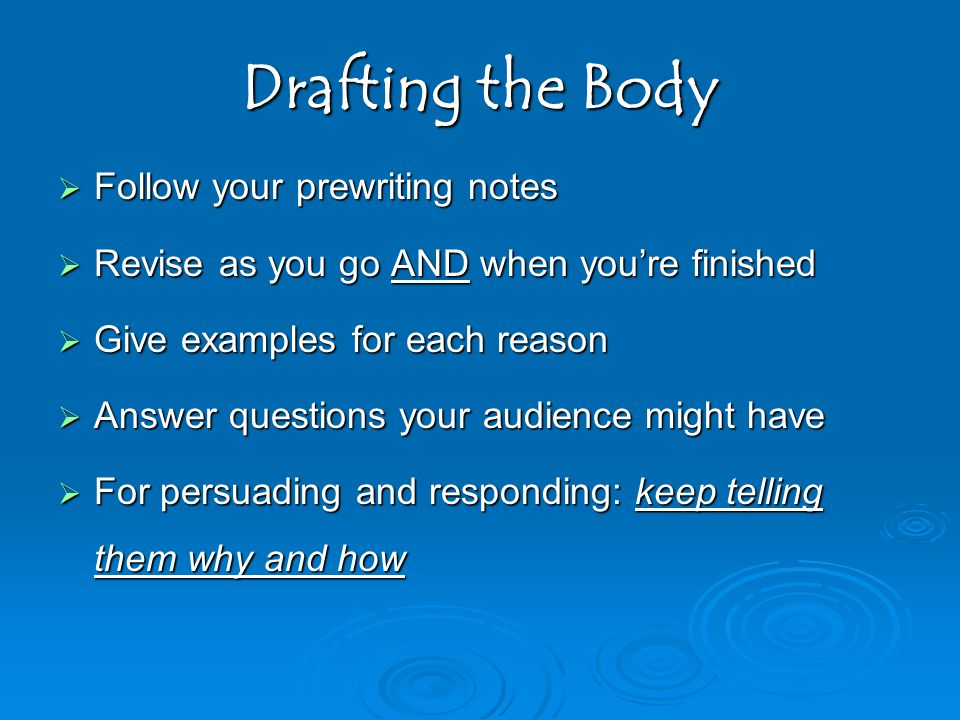 Drafting the Body Follow your prewriting notes