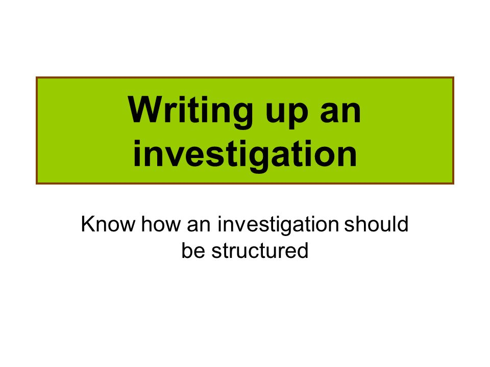 Writing up an investigation
