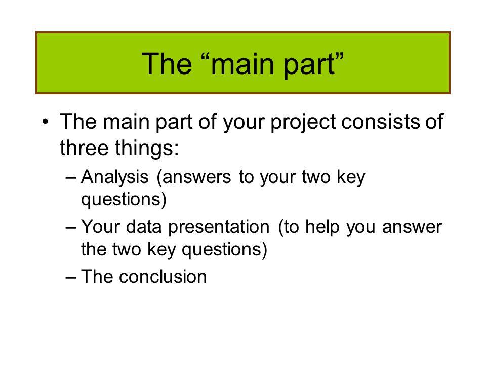 The main part The main part of your project consists of three things: Analysis (answers to your two key questions)