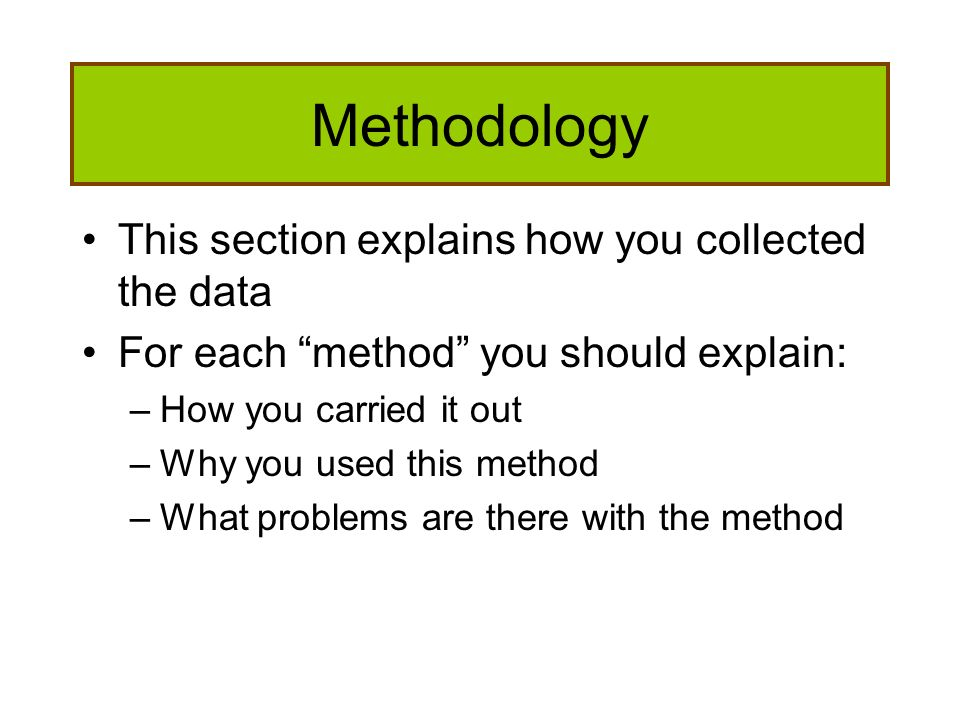 Methodology This section explains how you collected the data