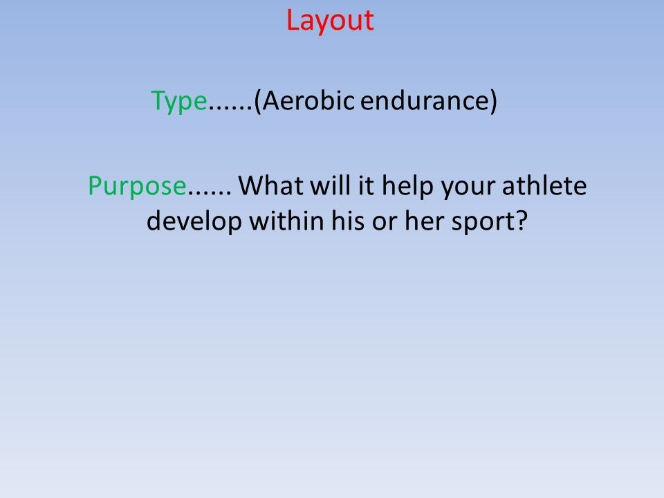 Layout Type......(Aerobic endurance) Purpose......