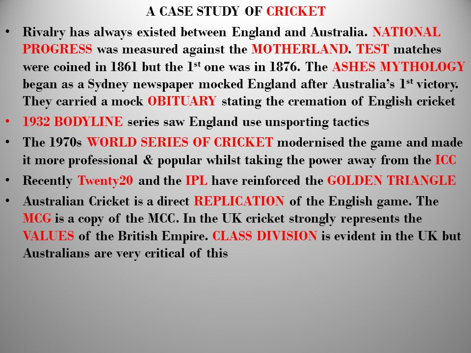 A CASE STUDY OF CRICKET