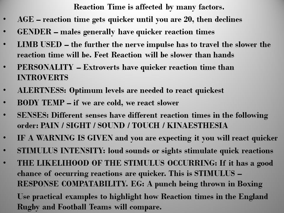 Reaction Time is affected by many factors.