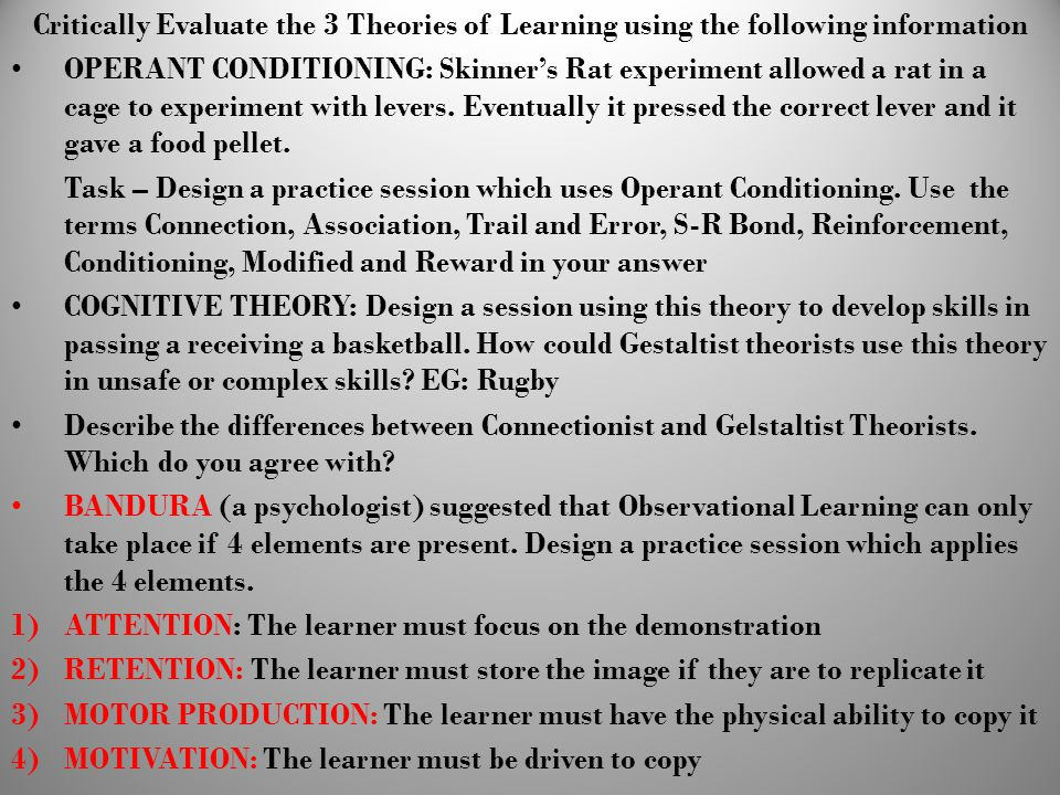 Critically Evaluate the 3 Theories of Learning using the following information