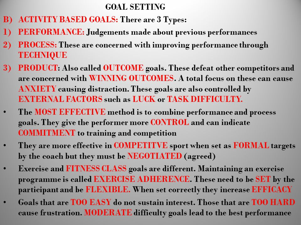 GOAL SETTING ACTIVITY BASED GOALS: There are 3 Types: PERFORMANCE: Judgements made about previous performances.