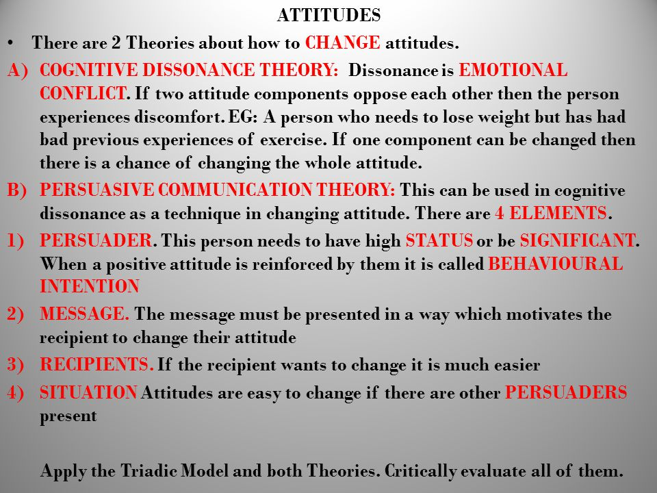 ATTITUDES There are 2 Theories about how to CHANGE attitudes.