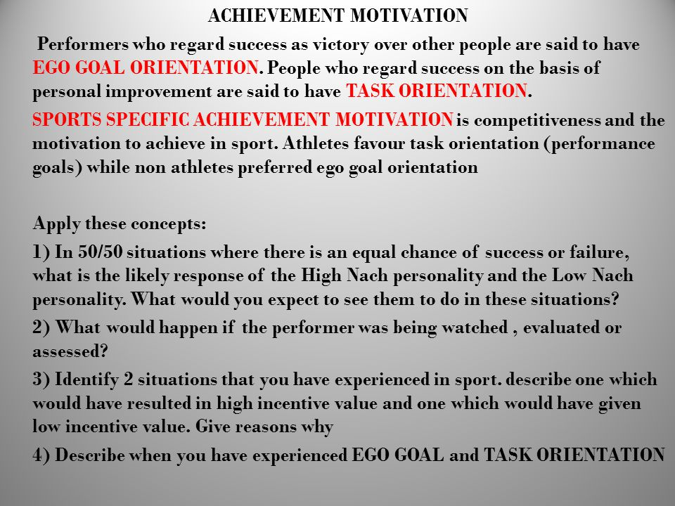 ACHIEVEMENT MOTIVATION Performers who regard success as victory over other people are said to have EGO GOAL ORIENTATION.