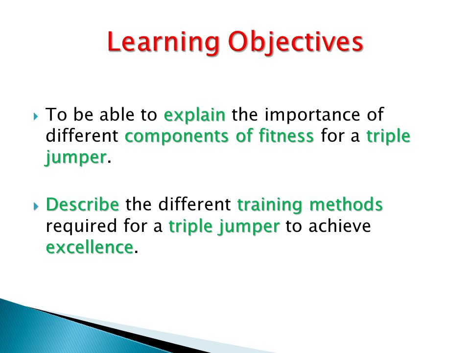 Learning Objectives To be able to explain the importance of different components of fitness for a triple jumper.