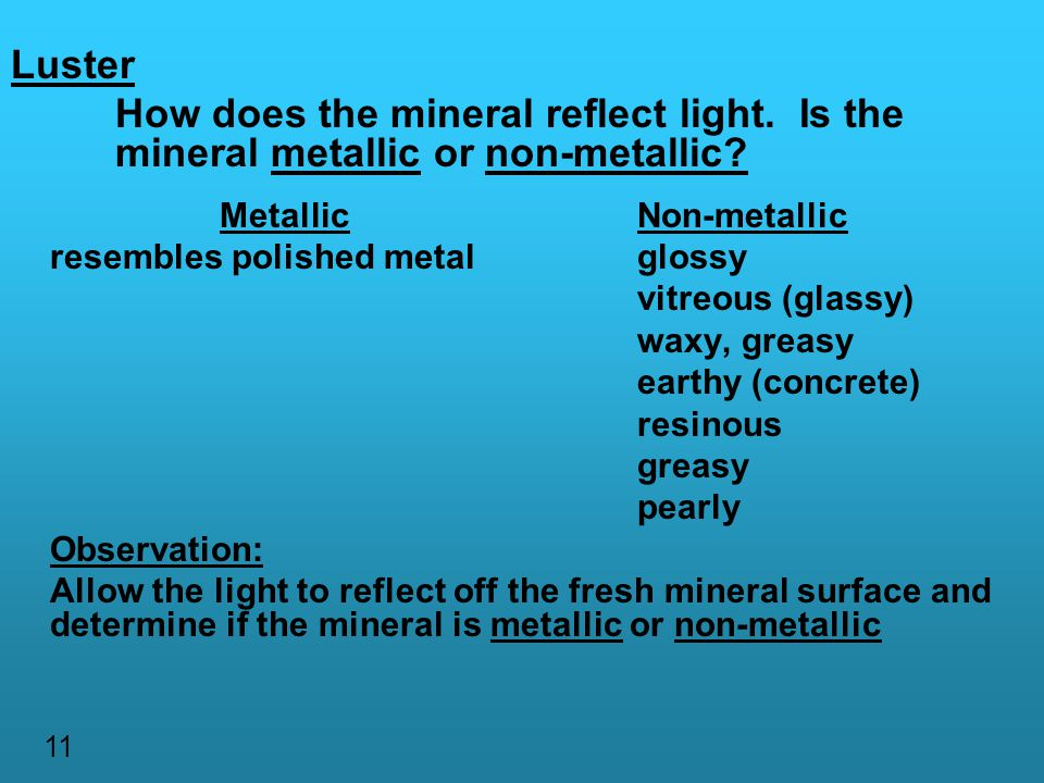 Luster How does the mineral reflect light. Is the mineral metallic or non-metallic Metallic Non-metallic.