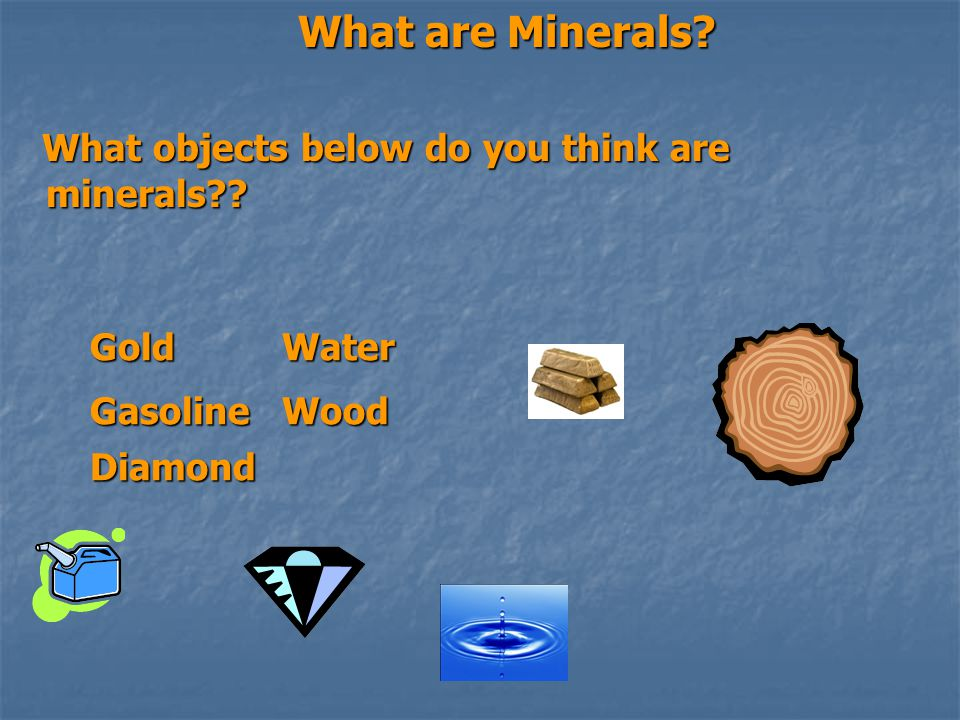 What are Minerals What objects below do you think are minerals Gold