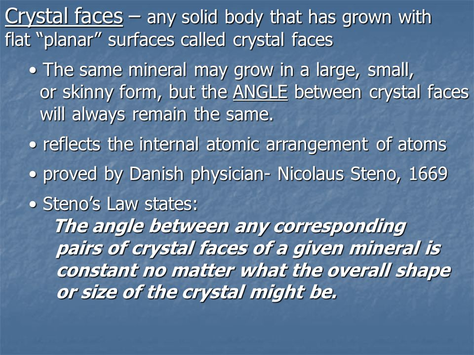 Crystal faces – any solid body that has grown with