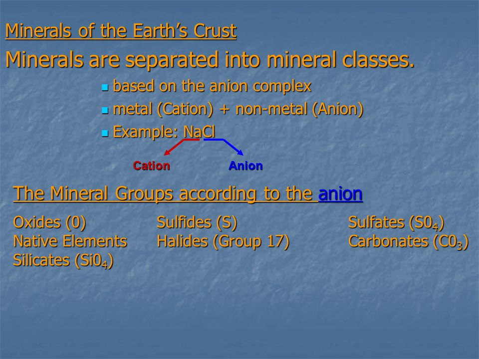 Minerals are separated into mineral classes.