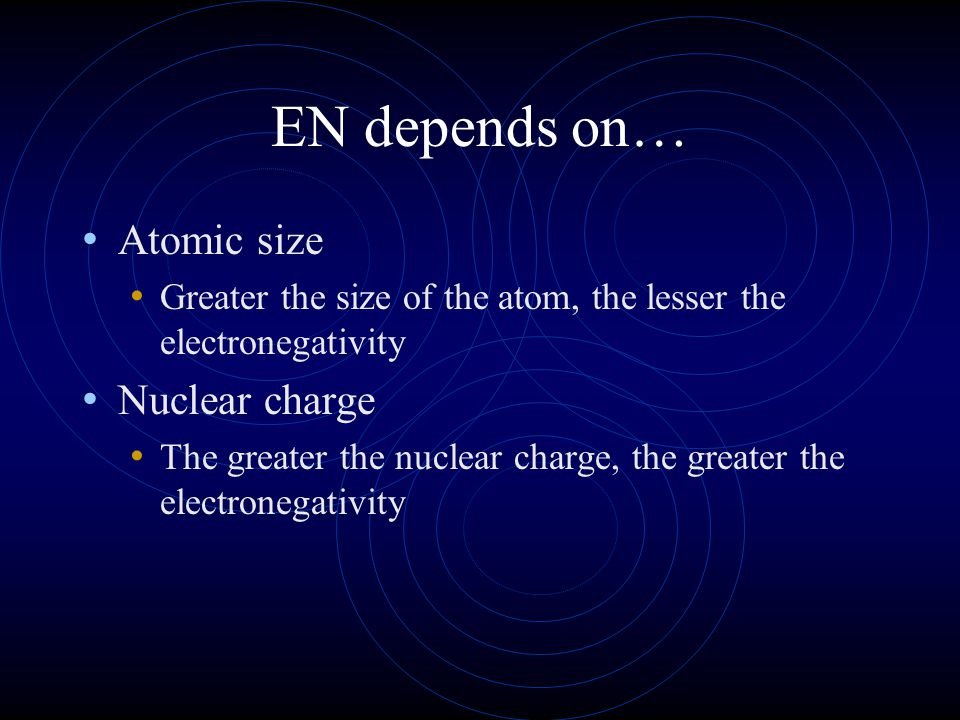 EN depends on… Atomic size Nuclear charge