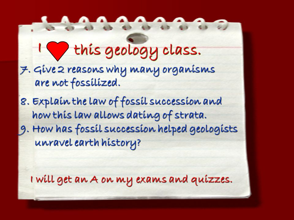 I this geology class. 7. Give 2 reasons why many organisms