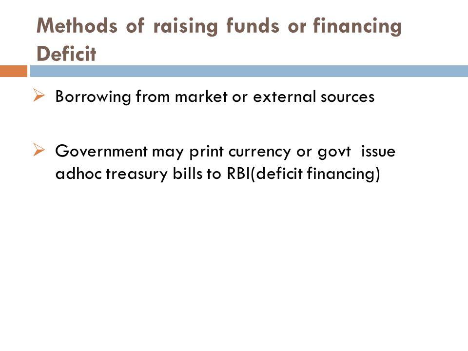 Methods of raising funds or financing Deficit