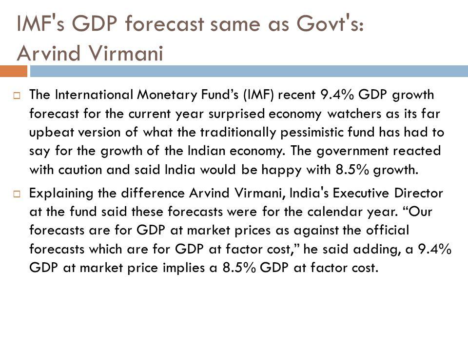 IMF s GDP forecast same as Govt s: Arvind Virmani