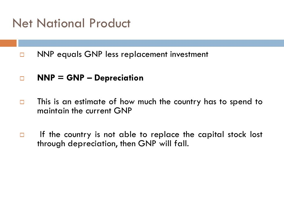 Net National Product NNP equals GNP less replacement investment