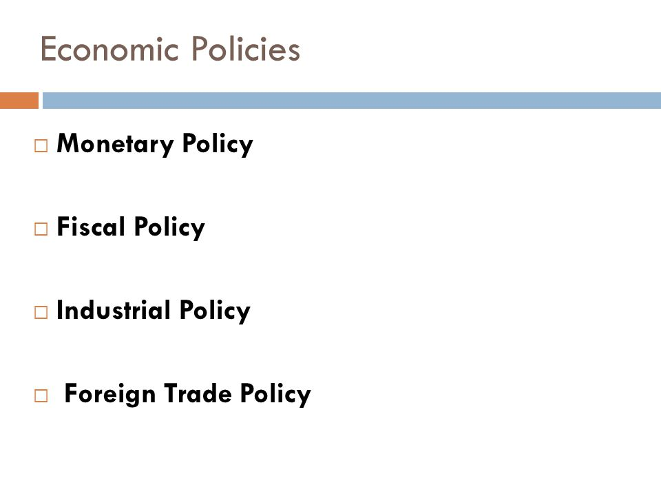 Economic Policies Monetary Policy Fiscal Policy Industrial Policy