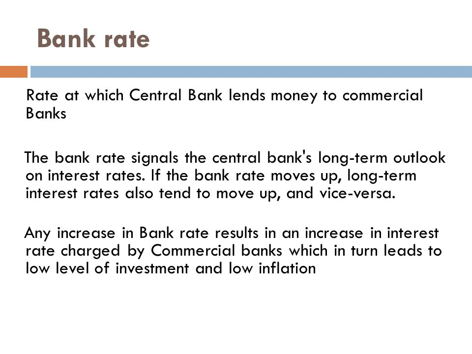 Bank rate Rate at which Central Bank lends money to commercial Banks