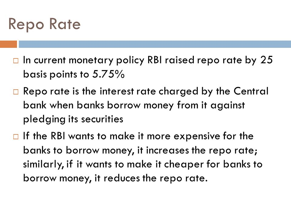 Repo Rate In current monetary policy RBI raised repo rate by 25 basis points to 5.75%