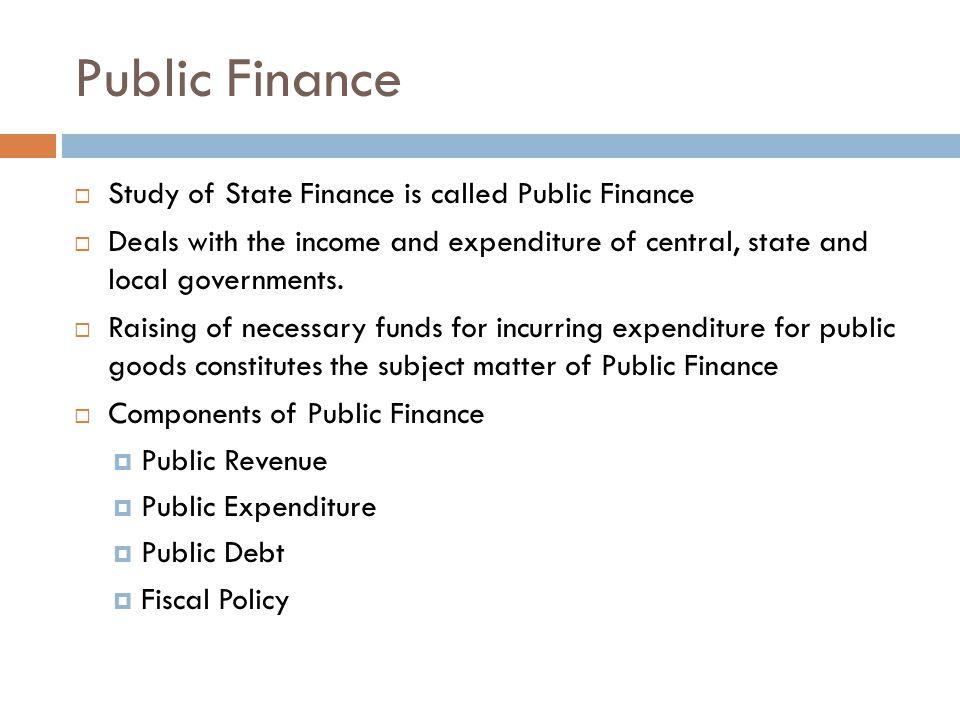 Public Finance Study of State Finance is called Public Finance