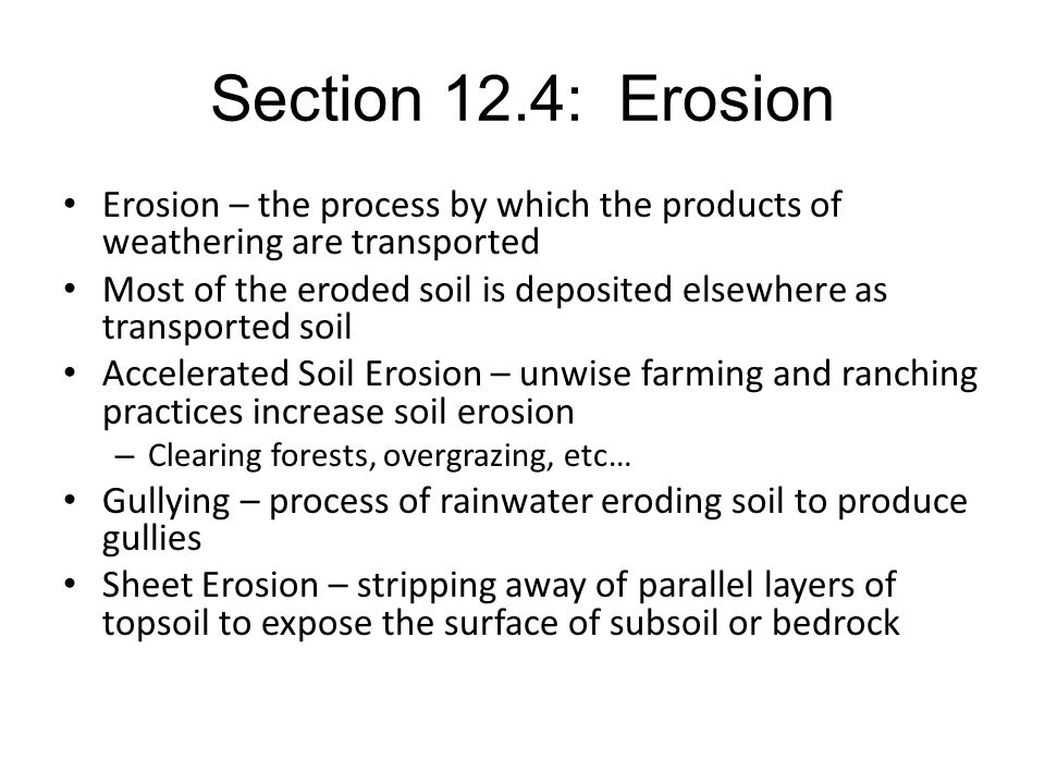 Section 12.4: Erosion Erosion – the process by which the products of weathering are transported.