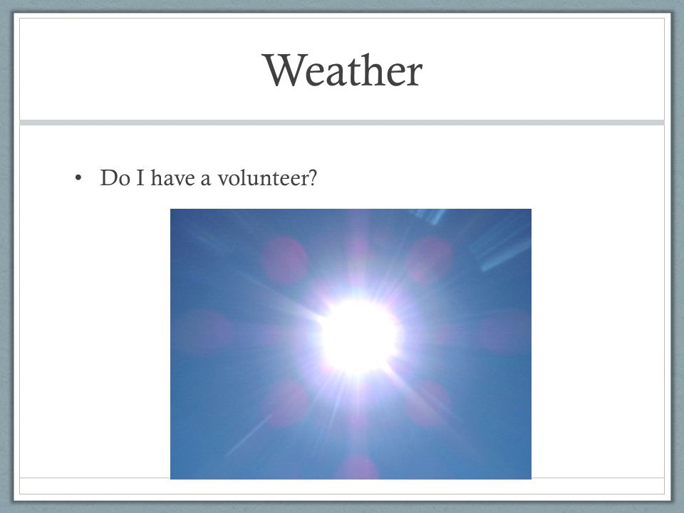 Weather Do I have a volunteer