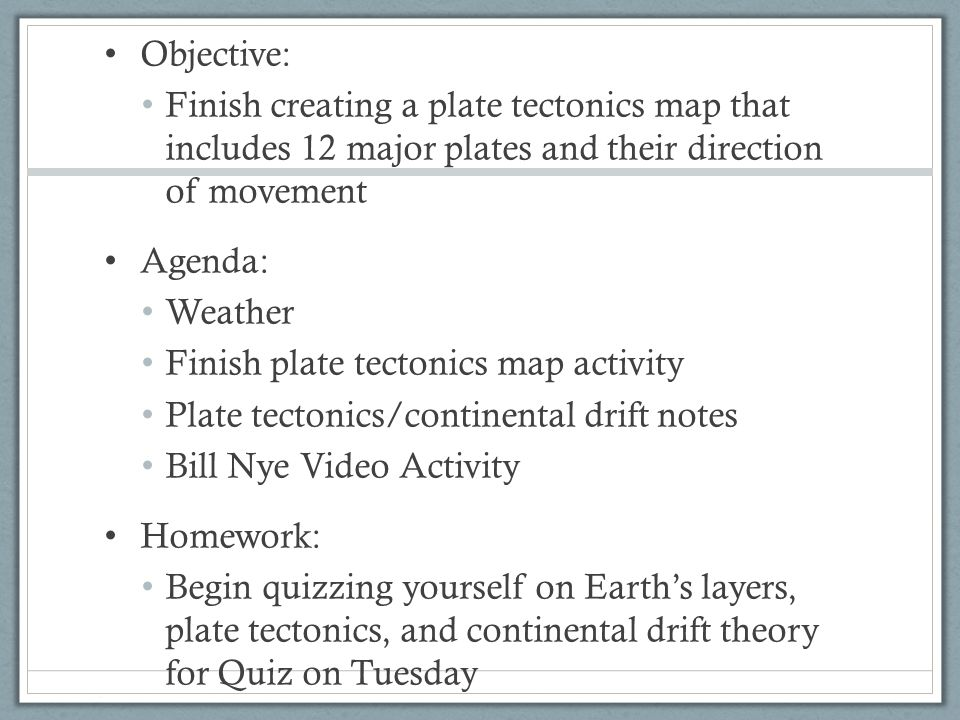 Objective: Finish creating a plate tectonics map that includes 12 major plates and their direction of movement.