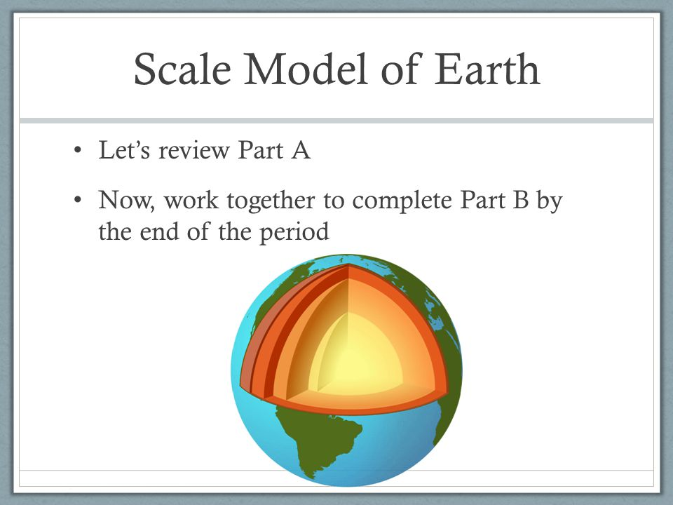 Scale Model of Earth Let's review Part A