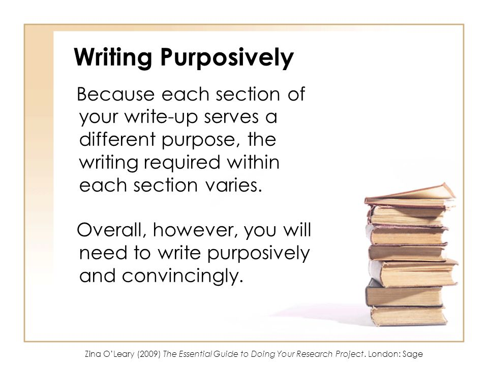 Writing Purposively Because each section of your write-up serves a different purpose, the writing required within each section varies.