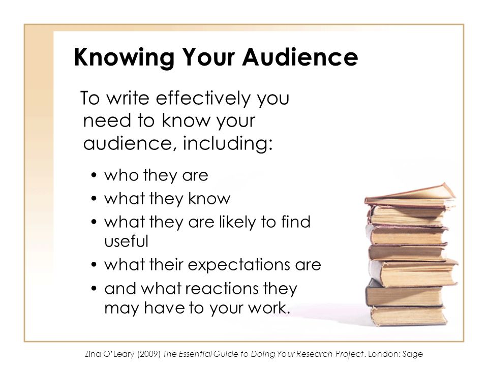 Knowing Your Audience To write effectively you need to know your audience, including: who they are.