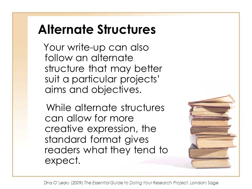 Alternate Structures Your write-up can also follow an alternate structure that may better suit a particular projects' aims and objectives.