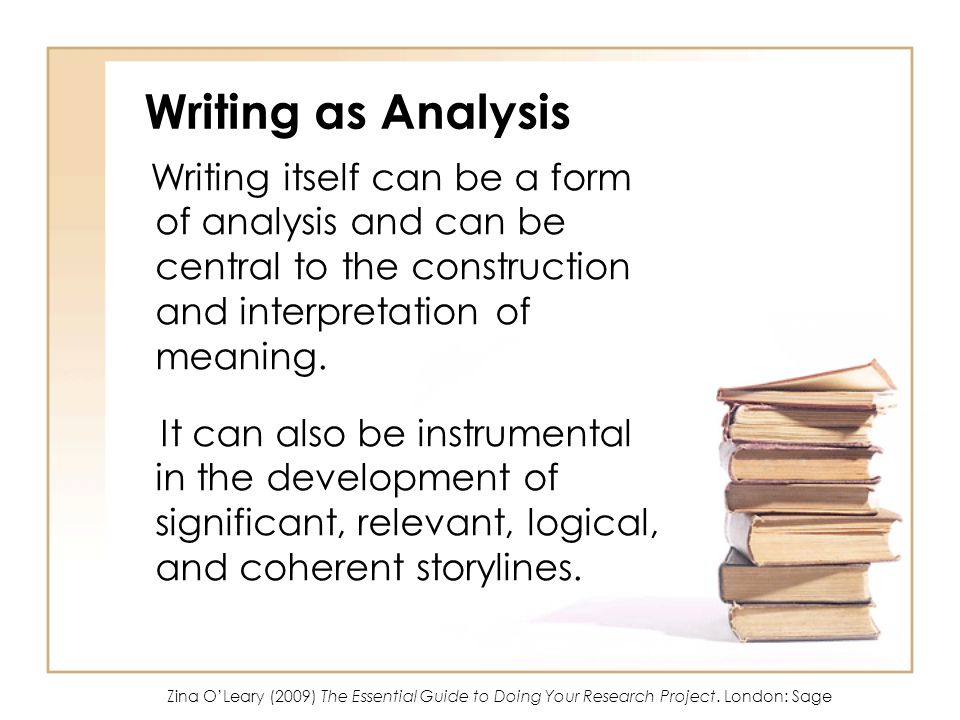 Writing as Analysis Writing itself can be a form of analysis and can be central to the construction and interpretation of meaning.