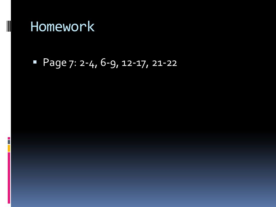 Homework Page 7: 2-4, 6-9, 12-17, 21-22